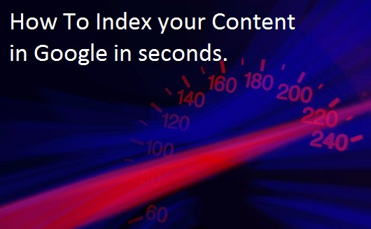 Hot to index your content in Google in seconds.