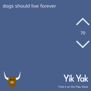 dogs should live forever #yikyak