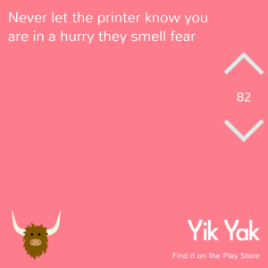 never let the printer know you're in a hurry. they smell fear #yikyak