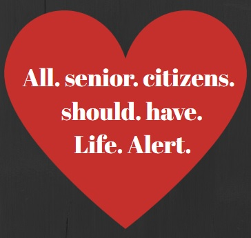 All. Senior. Citizens. Should. Have. Life. Alert.