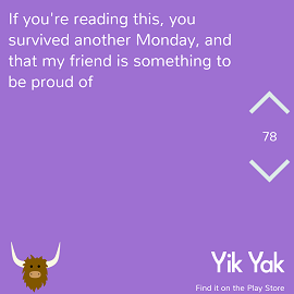 If you're reading this, you survived another Monday, and that my friend is something to be proud of. #yikyak