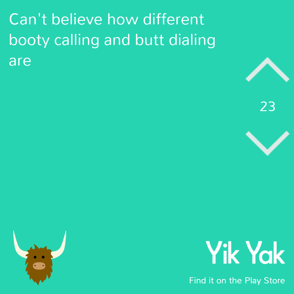 funny yik yak: I can't believe how different booty calling and butt dialing are.