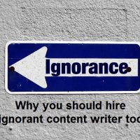 Why You Should Hire an Ignorant Content Writer