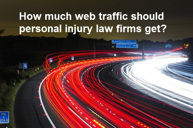 How much traffic should personal injury law firms get?