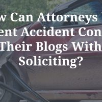 How Can Attorneys Create Accident Content Without Soliciting re: ABA?