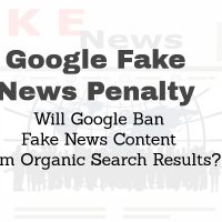 Google Fake News Penalty - Will Google Ban Fake News Content from Organic Search Results?
