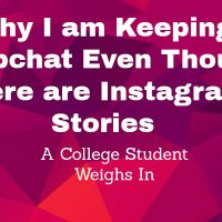 Why I am Keeping Snapchat Even Though there are Instagram Stories - A College Student Weighs In