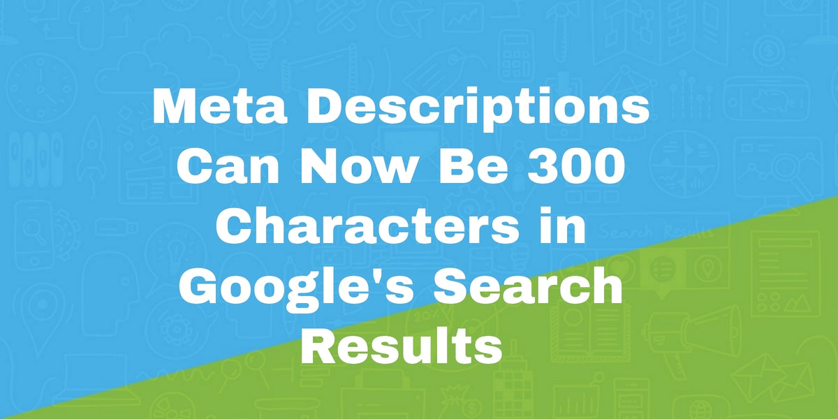 Meta Descriptions Can Now Be 300 Characters In Googles Mobile And