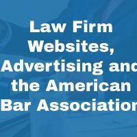 Law Firm Websites, Advertising and the American Bar Association